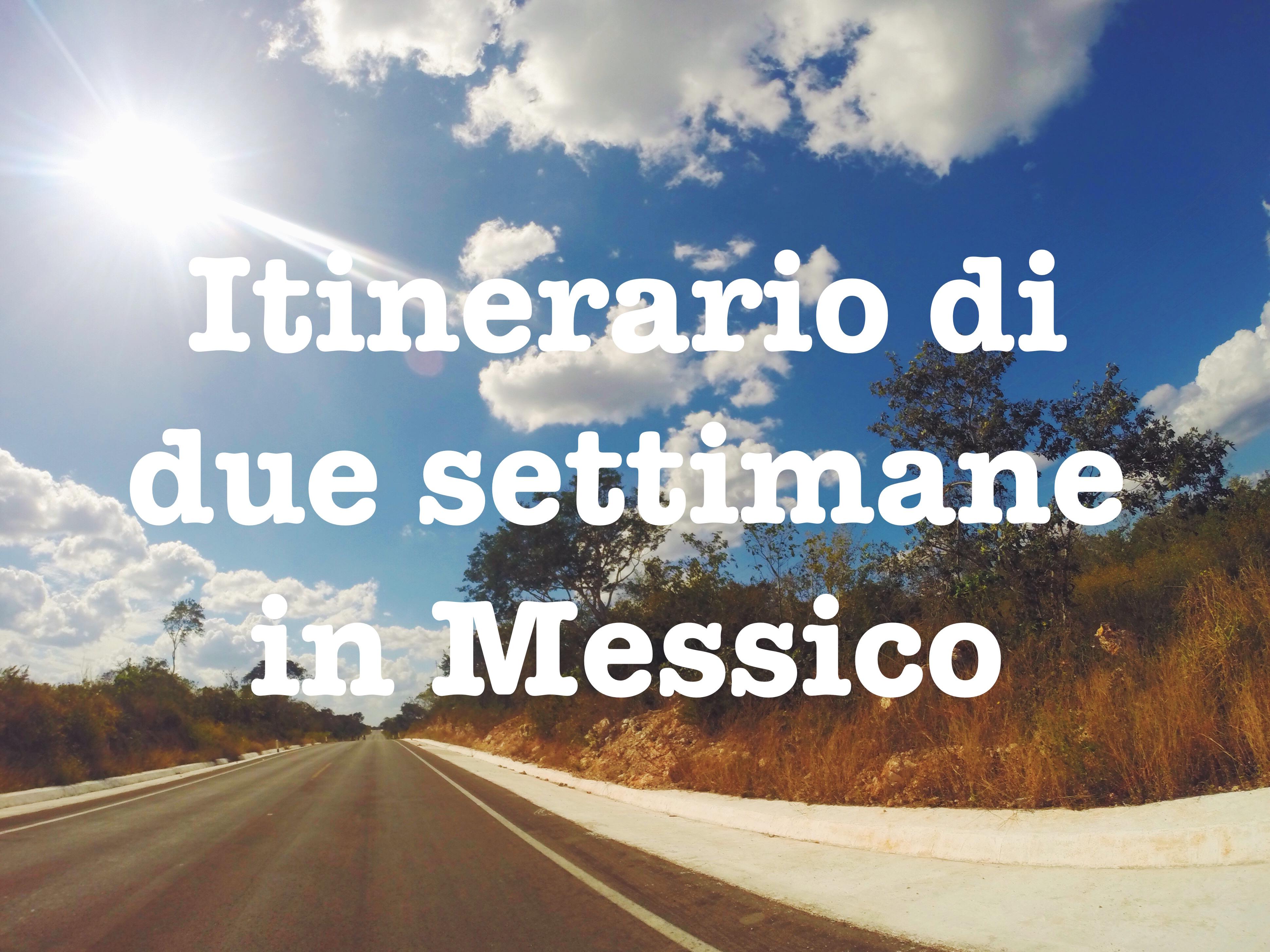 Itinerario di due settimane in Messico