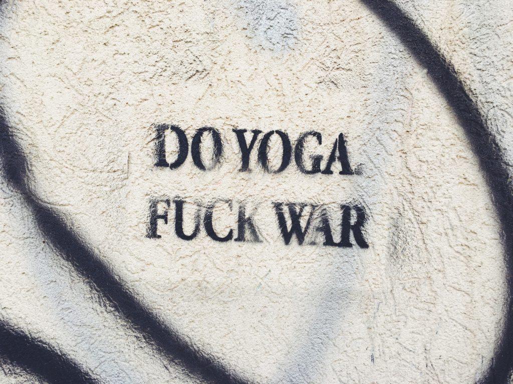 Do yoga. Fuck war